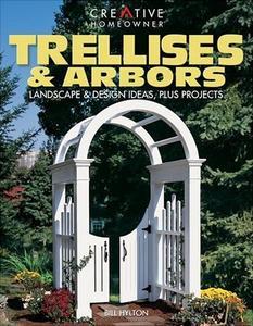 Trellises & Arbors: Landscape & Design Ideas, Plus Projects