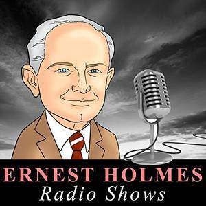 Ernest Holmes - Radio Shows [Audiobook]