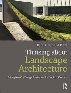 Thinking About Landscape Architecture : Principles of a Design Profession for the 21st Century