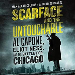 Scarface and the Untouchable: Al Capone, Eliot Ness, and the Battle for Chicago [Audiobook]