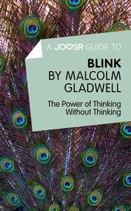 «A Joosr Guide to... Blink» by Malcolm Gladwell