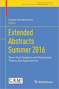 Extended Abstracts Summer 2016: Slow-Fast Systems and Hysteresis: Theory and Applications