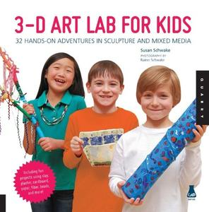 3D Art Lab for Kids: 32 Hands-on Adventures in Sculpture and Mixed Media - Including fun projects using clay, plaster (repost)