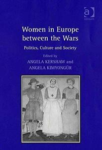 Women in Europe Between the Wars: Politics, Culture And Society