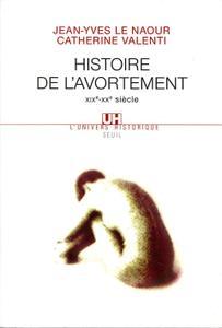 """Jean-Yves Le Naour, Catherine Valenti, """"Histoire de l'avortement : XIXe-XXe siècle"""""""