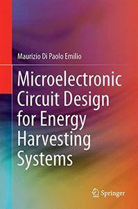 Microelectronic Circuit Design for Energy Harvesting Systems [Repost]