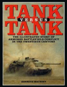 Tank Versus Tank: The Illustrated Story of Armored Battlefield Conflict in the Twentieth Century