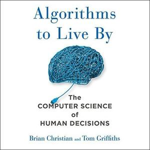 Algorithms to Live By: The Computer Science of Human Decisions [Audiobook]