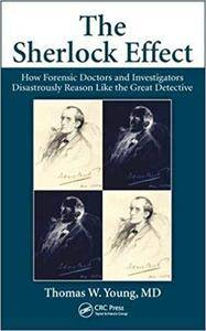 The Sherlock Effect: How Forensic Doctors and Investigators Disastrously Reason Like the Great Detective