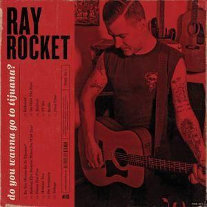 Ray Rocket - Do You Wanna Go To Tijuana (2016)