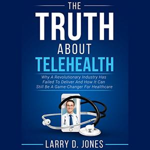 The Truth About Telehealth [Audiobook]