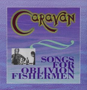 Caravan - Songs For Oblivion Fishermen [Recorded 1970-1974] (1998)