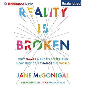 Reality Is Broken: Why Games Make Us Better and How They Can Change the World [Audiobook]