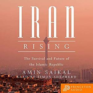 Iran Rising: The Survival and Future of the Islamic Republic [Audiobook]