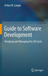 Guide to Software Development: Designing and Managing the Life Cycle (repost)