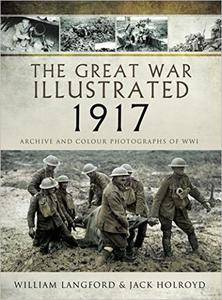 The Great War Illustrated 1917: Archive and Colour Photographs of WWI