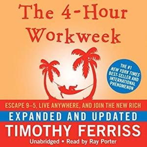 The 4-Hour Workweek: Escape 9-5, Live Anywhere, and Join the New Rich (Expanded and Updated) [Audiobook]
