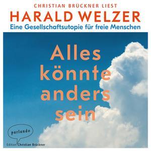 «Alles könnte anders sein: Eine Gesellschaftsutopie für freie Menschen» by Harald Welzer