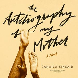 «The Autobiography of My Mother» by Jamaica Kincaid