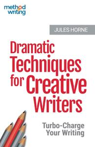 Dramatic Techniques For Creative Writers: Turbo-Charge Your Writing: Volume 2 (Method Writing)