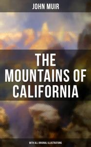 «The Mountains of California (With All Original Illustrations)» by John Muir