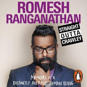«Straight Outta Crawley: Memoirs of a Distinctly Average Human Being» by Romesh Ranganathan
