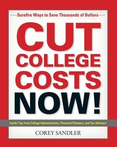 «Cut College Costs Now!: Surefire Ways to Save Thousands of Dollars» by Corey Sandler