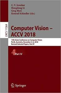 Computer Vision – ACCV 2018: 14th Asian Conference on Computer Vision, Perth, Australia, December 2–6, 2018, Revised Sel