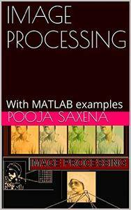 IMAGE PROCESSING: With MATLAB examples