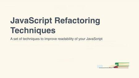 Tutsplus - JavaScript Refactoring Techniques