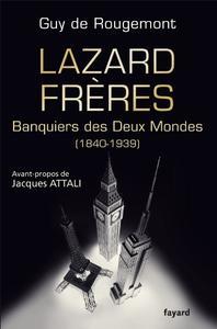 """Guy-Alban de Rougemont, """"Lazard Frères: Banquiers des Deux Mondes (1848-1939)"""""""