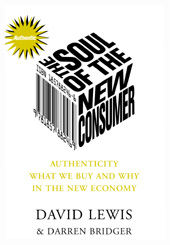 The Soul of the New Consumer : Authenticity - What We Buy and Why in the New Economy