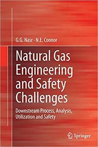 Natural Gas Engineering and Safety Challenges: Downstream Process, Analysis, Utilization and Safety