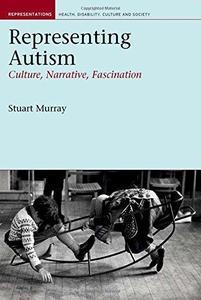 Representing Autism: Culture, Narrative, Fascination (Liverpool University Press - Representations: Health, Disability, Culture