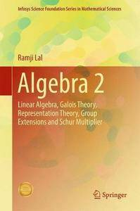 Algebra 2: Linear Algebra, Galois Theory, Representation theory, Group extensions and Schur Multiplier (repost)