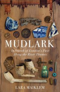 Mudlark In Search of London's Past Along the River Thames