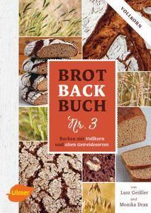 Brotbackbuch Nr. 3 - Backen mit Vollkorn und alten Getreidesorten