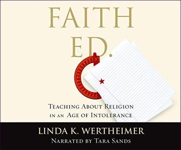 Faith Ed: Teaching About Religion in an Age of Intolerance [Audiobook]