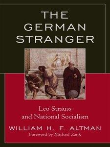 "Michael Zank, William H. F. Altman, ""The German Stranger: Leo Strauss and National Socialism"" [Repost]"