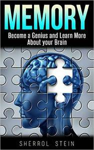 Memory: Become A Genius and Learn More About Your Brain