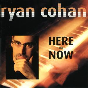 Ryan Cohan - Here and Now (2001/2019)