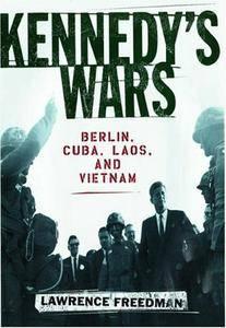 Kennedy's Wars: Berlin, Cuba, Laos, and Vietnam [Repost]