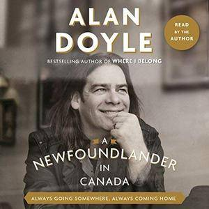 A Newfoundlander in Canada: Always Going Somewhere, Always Coming Home [Audiobook]