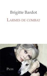 """Brigitte Bardot, Anne-Cécile Huprelle, """"Larmes de combat"""""""