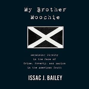 My Brother Moochie: Regaining Dignity in the Midst of Crime, Poverty, and Racism in the American South [Audiobook]