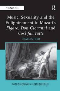Music, Sexuality and the Enlightenment in Mozart's Figaro, Don Giovanni and Così fan tutte