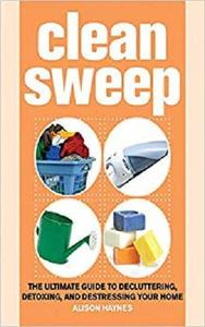 Clean Sweep: The Ultimate Guide to Decluttering, Detoxing, and Destressing Your Home [Repost]