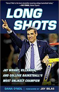 Long Shots: Jay Wright, Villanova, and College Basketball's Most Unlikely Champion