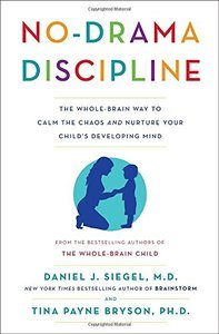 No-Drama Discipline: The Whole-Brain Way to Calm the Chaos and Nurture Your Child's Developing Mind (Repost)