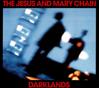 The Jesus and Mary Chain - Darklands (1987) 2CD + DVD Expanded Remastered Deluxe Edition 2011